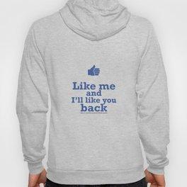 Like me and I'll like you back  Hoody