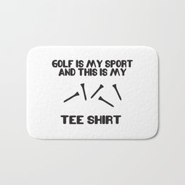 Golf Is My Sport And This Is My Tee Shirt Bath Mat