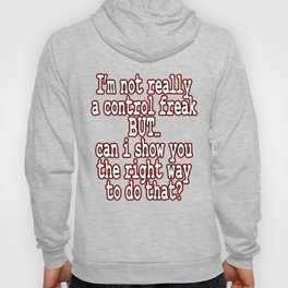 Freaking T-shirt Saying I'm Not Really A Control Freak But Can I Show You The Right Way To Do That Hoody