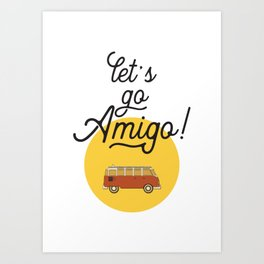 Let's go Amigo - Motivational print - Black And White - Positive quote - Travel print Art Print