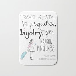 Travel is Fatal to Prejudice, Bigotry and Narrow-mindedness. Bath Mat
