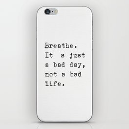 Breathe. It's just a bad day, not a bad life. iPhone Skin