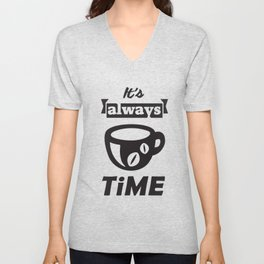 It's Always Coffee Time Unisex V-Neck