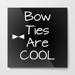 Doctor Who Bow Ties Are Cool Metal Print