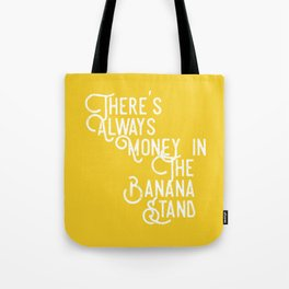 There's Always Money in the Banana Stand (Arrested Development) Tote Bag