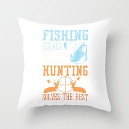 Fishing Solves Most Of My Problems Hunting Solves The Rest Boating Boat Sail Fishing T-shirt Design Throw Pillow
