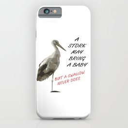 A Stork May Bring A Baby But A Swallow Never Does iPhone Case