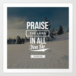 Praise the Lord in all you do Art Print