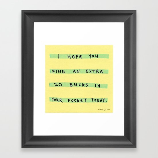 I hope you find an extra 20 bucks Framed Art Print