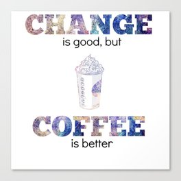 Change is Good But Coffee is Better Canvas Print