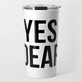 Yes Dear – Quote Travel Mug