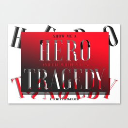 """Show me a hero, and I'll write you a tragedy."" ― F. Scott Fitzgerald Canvas Print"