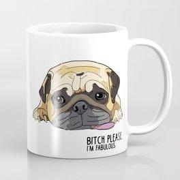 Bitch Please. I'm Fabulous. Pug Coffee Mug