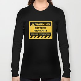 Human Warning Label EXTREME PROFANITY PROCEED WITH CAUTION Sayings Sarcasm Humor Quotes Long Sleeve T-shirt