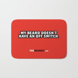 MY BEARD DOESN'T HAVE AN OFF SWITCH. Bath Mat
