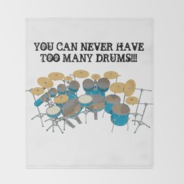 You Can Never Have Too Many Drums! Throw Blanket