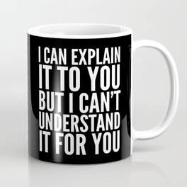 I Can Explain it to You, But I Can't Understand it for You (Black & White) Coffee Mug