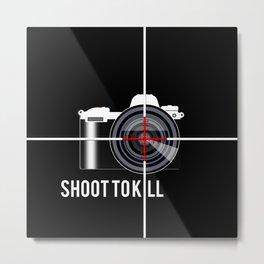 Shoot To Kill Metal Print