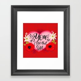 Pretty Swe*ry Valentine: You - I Love that Shit Framed Art Print