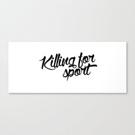 Killing for sport Canvas Print