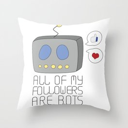 All Of My Followers Are Bots Throw Pillow