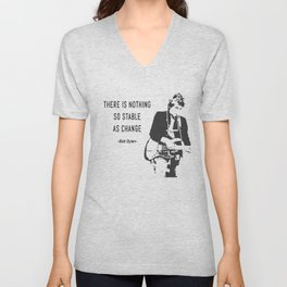 There is nothing so stable as change- Bob Dylan Unisex V-Neck
