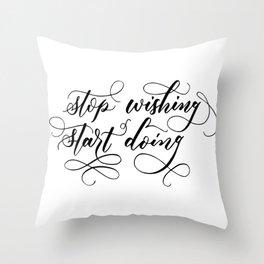 Stop wishing, start doing Throw Pillow
