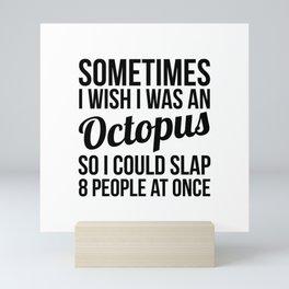 Sometimes I wish I was an octopus Mini Art Print