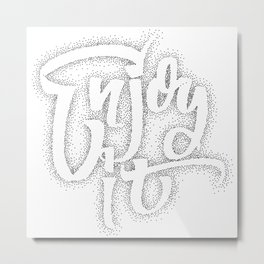 Enjoy it  - hand drawn dotwork, calligraphy and lettering Metal Print