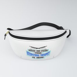 OT No Fear Occupational Therapist is Here Fanny Pack