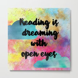 Reading is Dreaming With Open Eyes Metal Print