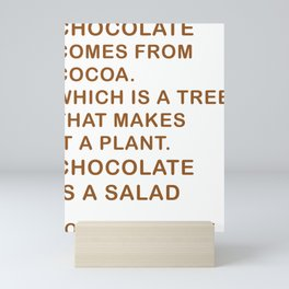 Chocolate Comes From Cocoa. Which Is A Tree. That Makes It A Plant. Chocolate Is A Salad Mini Art Print
