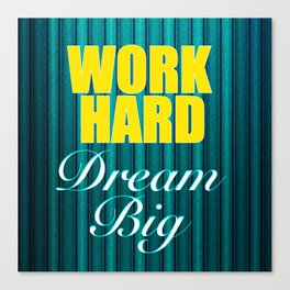 Work Hard Dream Big Quote Canvas Print