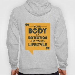 Your Body Is A Reflection Of Your Lifestyle Inspirational Famous Quote design Hoody