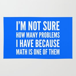 I'M NOT SURE HOW MANY PROBLEMS I HAVE BECAUSE MATH IS ONE OF THEM (Blue) Rug