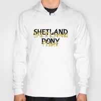 pony Hoodies featuring Shetland Pony by mailboxdisco