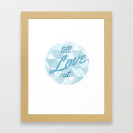 Love Runs Out  Framed Art Print