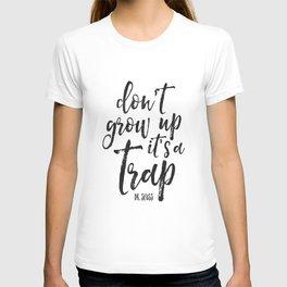 PRINTABLE Art,Don't Grow Up It's A Trap,Funny Print,Nursery Wall Art,NURSERY DECOR,Kids Gift T-shirt