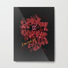 Estoy Harto-a / I'm fed up Metal Print