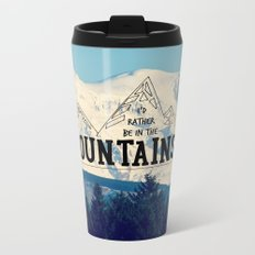 I'd Rather be in the Mountains Metal Travel Mug