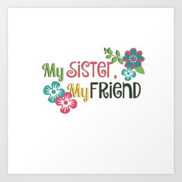 My Sister, My Friend Art Print