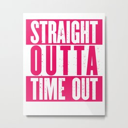 Straight Outta Time Out Metal Print