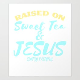 "Show your faith and positivity with this """"Sweet Tea and Jesus""  tee design! Makes a nice gift too!  Art Print"