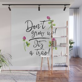 Don't grow up, it's a trap. Wall Mural