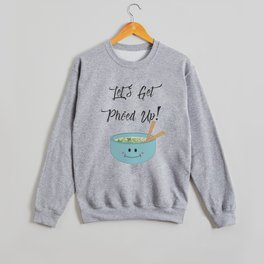 Let's Get Pho'ed Up! Crewneck Sweatshirt