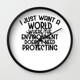 A World Where Environment Doesn't Need Protecting Wall Clock