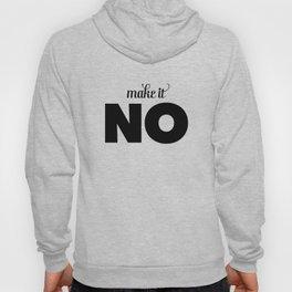 Make it NO Hoody