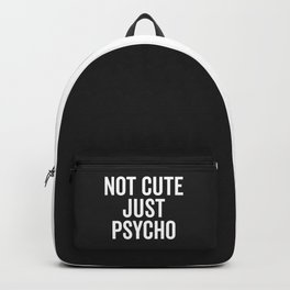 Not Cute Just Psycho Funny Quote Backpack
