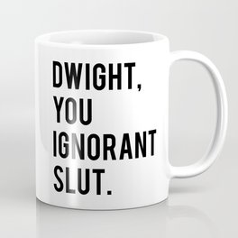 Dwight, You Ignorant Slut Kaffeebecher