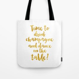 Time to drink champagne and dance on the table! Tote Bag